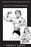 Arnold Schwarzenegger Coloring Book: Californian Mayor and Bodybuilding Sex Symbol, Great Terminator and Legendary Icon Inspired Adult Coloring Book (Arnold Schwarzenegger Books)