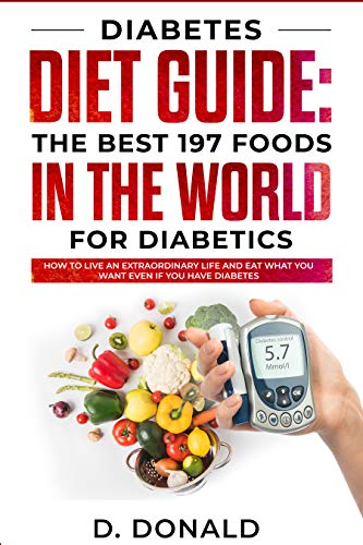Diabetes Diet Guide: The best 197 foods in the world for diabetics: How to live an extraordinary life and eat what you want even if you have diabetes (English Edition)