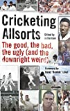 Cricketing Allsorts: The Good, The Bad, The Ugly (and The Downright Weird) (Wisden)