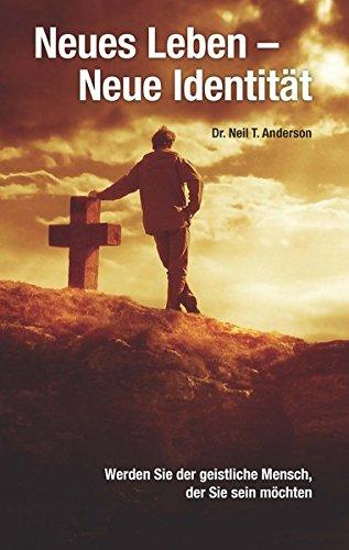 Neues Leben - neue Identität: Werden Sie der geistliche Mensch, der Sie sein möchten