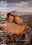Moors & Tors: Classic Walks on the Upland Moors of the Peak District (Peak District Top 10 Walks Series) by Dennis Kelsa