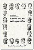 Kurioses aus der Medizingeschichte (DWV-Schriften zur Medizingeschichte)