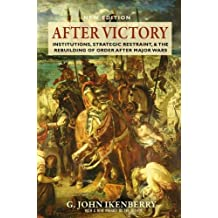 After Victory: Institutions, Strategic Restraint, and the Rebuilding of Order after Major Wars New Edition (Princeton Studies in International History and Politics)