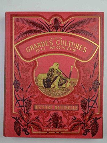 Les grandes cultures du monde : le riz, la vigne, le froment, le cacao, le café, le thé, le quinquina, le tabac, le sucre, le maïs - leur histoire, leur exploitation, leurs différents usages