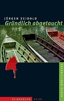 Gründlich abgetaucht: Kriminalroman von [Seibold, Jürgen]