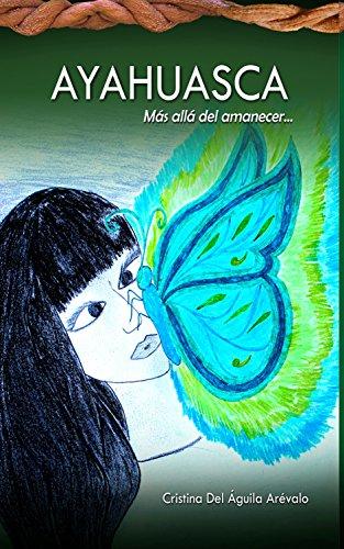 Ayahuasca: Más allá del amanecer por Cristina del Águila Arévalo