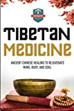 Tibetan Medicine: Ancient Chinese Healing To Rejuvenate Mind, Body, And Soul