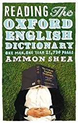 Reading the Oxford English Dictionary: One Man, One Year, 21,730 Pages by Ammon Shea (2008-10-02)