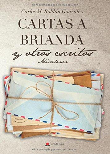 Cartas a Brianda y otros escritos - Miscelanea por Carlos m. Roldán González