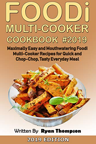 FOODI MULTI-COOKER COOKBOOK: Maximally Easy and Mouthwatering Foodi Multi-Cooker Recipes for Quick and Chop-Chop, Tasty Everyday Meal (English Edition)