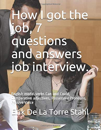 How I got the job, 7 questions and answers job interview.: English modal verbs Can and Could, Comparative adjectives, Possessive Pronouns, Passive Voice (Job Aus)