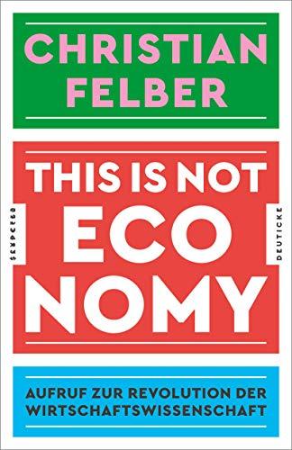 This is not economy: Aufruf zur Revolution der Wirtschaftswissenschaft