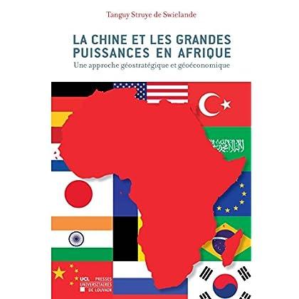La Chine et les grandes puissances en Afrique: Une approche géostratégique et géoéconomique (Hors collections)