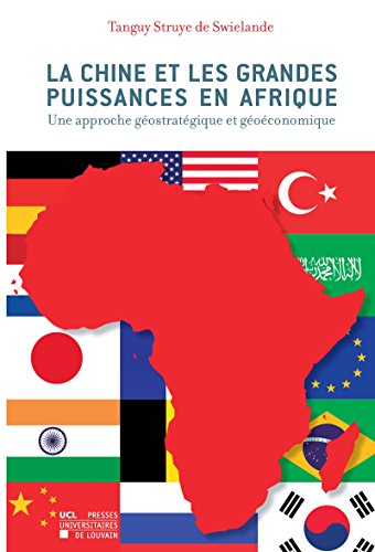 La Chine et les grandes puissances en Afrique: Une approche géostratégique et géoéconomique (Hors collections) par Tanguy Struye de Swielande