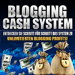 Blogging Cash System - Schritt für Schritt System zum Blogging Profi