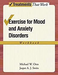 Exercise for Mood and Anxiety Disorders Workbook (Treatments That Work) by Jasper A. J. Smits (2009-06-01)