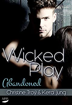 Abandoned (Wicked Play 2) von [Jung, Kera, Troy, Christine]