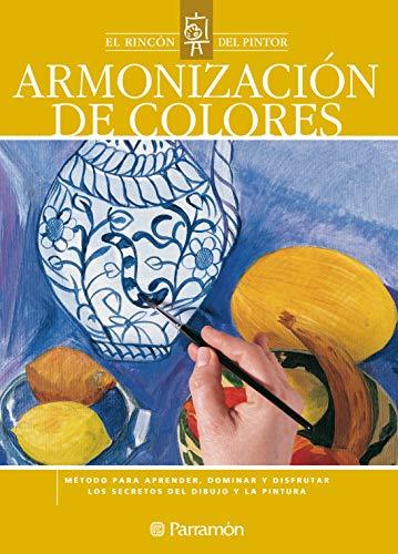 Armonización de colores: Método para aprender, dominar y disfrutar los secretos del dibujo y la pintura (El rincón del pintor) (Spanish Edition)