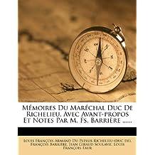 M Moires Du Mar Chal Duc de Richelieu, Avec Avant-Propos Et Notes Par M. Fs. Barri Re