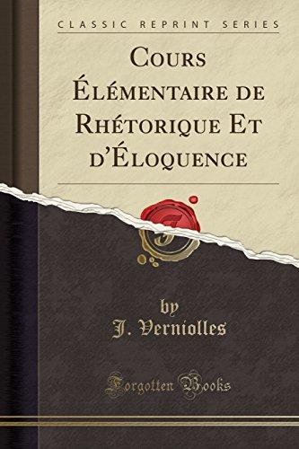 Cours Elementaire de Rhetorique Et D'Eloquence (Classic Reprint)