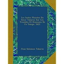 Les Iustes Plaintes Du Sieur Tabarin Sur Les Troubles Et Diuisions De Ce Temps. 1621