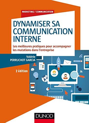 Dynamiser sa communication interne - 2 éd. : Les meilleures pratiques pour accompagner les mutations dans l'entreprise (Marketing/Communication)
