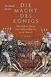 Die Macht des Königs: Herrschaft in Europa vom Frühmittelalter bis in die Neuzeit -
