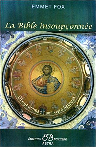 La Bible insoupçonnée - Diagrammes pour vivre heureux