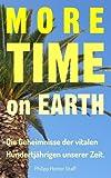 More Time on Earth: Die Geheimnisse der vitalen Hundertjährigen unserer Zeit - Philipp Homer Graff