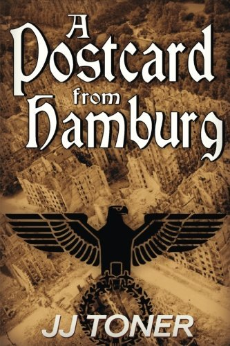 A Postcard from Hamburg: (A WW2 spy thriller) (The Black Orchestra) (Volume 3) by JJ Toner (2016-02-24)