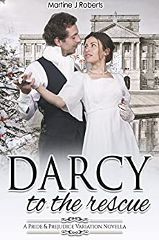 Darcy to the Rescue: A Pride & Prejudice Variation Novella by [Roberts, Martine J, Lady, A]