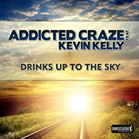 Addicted Craze feat. Kevin Kelly-Drinks Up To The Sky