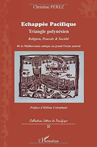 Echappee Pacifique Triangle Polynesien Religion Pouvoir et Societe de la Mediterranee Antique au Gra