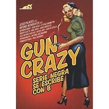 Gun crazy : serie negra se escribe con B (Cine (t & B))