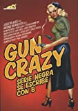 Gun Crazy: Serie Negra Se Escribe Con B / Black Series is Written With B