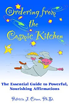 Ordering from the Cosmic Kitchen: The Essential Guide to Powerful, Nourishing Affirmations by [Crane, Patricia]