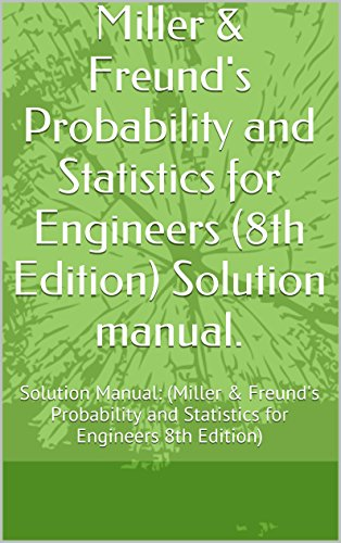 Miller & Freund's Probability and Statistics for Engineers (8th Edition) Solution manual.: Solution Manual:  (Miller & Freund's Probability and Statistics for Engineers 8th Edition) (English Edition)