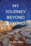 My Journey Beyond Beyond: An autobiographical record of deep calling to deep in pursu...