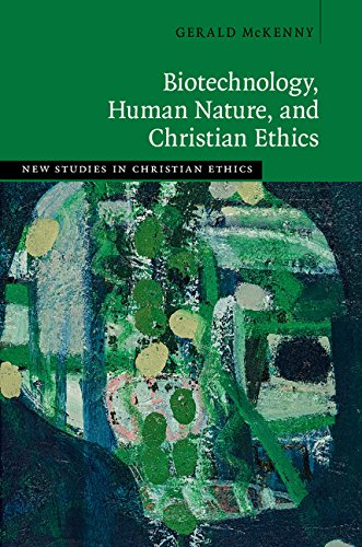 Biotechnology, Human Nature, and Christian Ethics (New Studies in Christian Ethics)