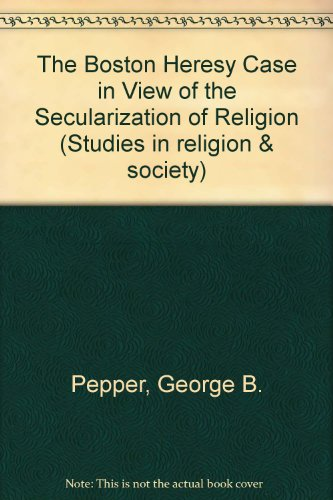 The Boston Heresy Case in View of the Secularization of Religion (Studies in religion & society) por George B. Pepper