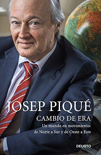 Cambio de era: Un mundo en movimiento: de Norte a Sur y de Oeste a Este (Sin colección) por Josep Piqué