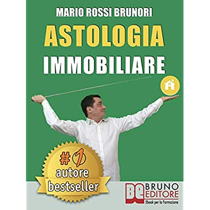 Astologia Immobiliare: Come Vincere Le Aste Immobiliari In 7 Semplici Passi Verso La Libertà Economica.