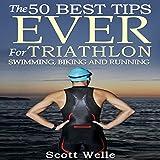 The 50 Best Tips Ever for Triathlon Swimming, Biking, and Running