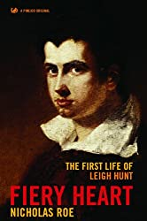 Fiery Heart: The First Life of Leigh Hunt