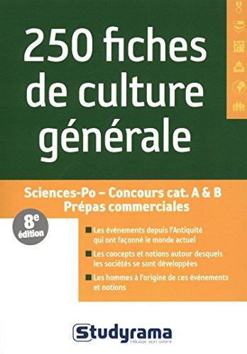 250 fiches de culture générale : Sciences Po, Concours catégories A & B, Prépas commerciales