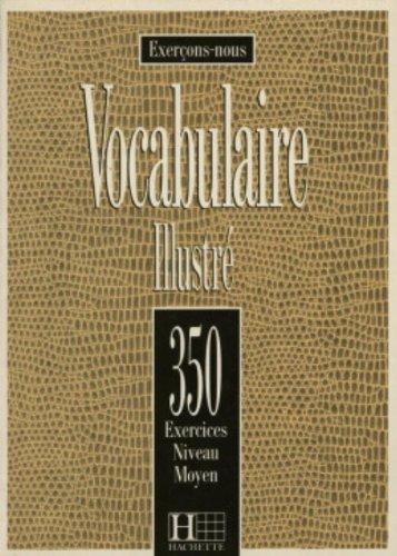 VOCABULAIRE ILLUSTRE. 350 exercices, Niveau moyen