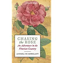 Chasing the Rose: An Adventure in the Venetian Country (English Edition)