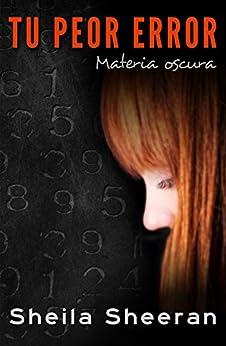 Tu Peor Error: Materia Oscura (Spanish Edition)