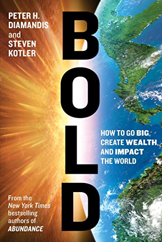 Bold: How to Go Big, Create Wealth and Impact the World por Peter H. Diamandis