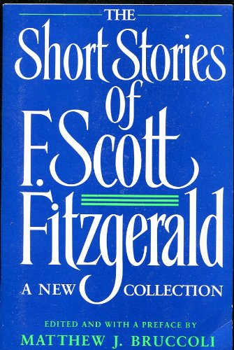 THE SHORT STORIES OF F. SCOTT FITZGERALD - A New Collection: Head and Shoulders; Bernice Bobs Her Hair; The Ice Palace; The Offshore Pirate; May Day; The Jelly Bean; The Curious Case of Benjamin Button; The Diamond as Big as the Ritz; Winter Dreams